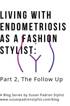 Part 2 to the series Living with Endometriosis as a Fashion Stylist