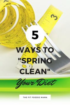 """5 Ways to """"Spring Clean"""" Your Diet TheFitFoodieMama.com"""