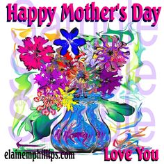 Send your mother one of a kind digital greeting E-Card for Mother's Day $2.00 elainemphillips.com