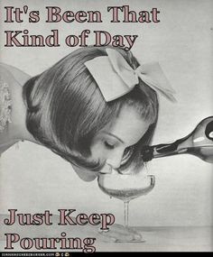 It's been that kind of day, just keep pouring - vintage retro funny quote