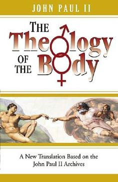 The Theology of the Body - Pope John Paul II - This collection of audiences has changed my life!