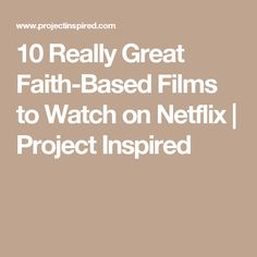 10 Really Great Faith-Based Films to Watch on Netflix | Project Inspired