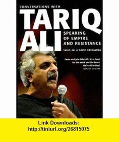 Speaking of Empire and Resistance Conversations with Tariq Ali (9781565849549) Tariq Ali, David Barsamian , ISBN-10: 156584954X  , ISBN-13: 978-1565849549 ,  , tutorials , pdf , ebook , torrent , downloads , rapidshare , filesonic , hotfile , megaupload , fileserve