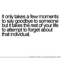 It only takes a few moments to say goodbye to someone