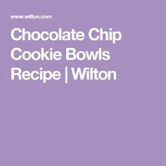 Chocolate Chip Cookie Bowls Recipe | Wilton