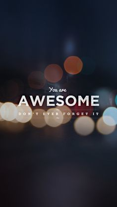 You are awesome#don't forget it#