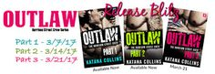 RELEASE BLITZ - Outlaw: Part 2 by Katana Collins   Title: Outlaw: Part 2  Series: Harrison Street Crew #2  Author: Katana Collins  Genre: Gritty Erotic Romance  Release Date: March 14 2017  Blurb   Worse than bad. Hotter than hot. These are the bad boys o