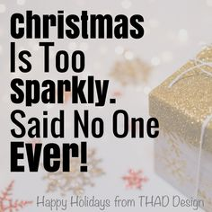 Christmas is too Sparkly. Happy Holidays from THAD Design. Chocker, Happy Holidays, Sparkle, Sayings, Christmas, Handmade, Design, Yule, Xmas