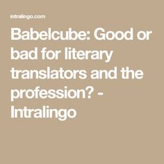 Babelcube: Good or bad for literary translators and the profession? - Intralingo