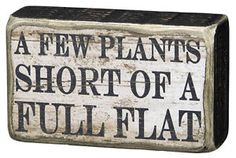 What's Your Sign? It's funny how one simple garden sign can tell you so much about the gardener. Whether they are funny, sarcastic, functional, or simply beautiful, a garden sign can really set the tone...