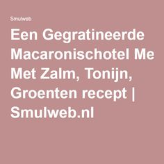 Een Gegratineerde Macaronischotel Met Zalm, Tonijn, Groenten recept | Smulweb.nl