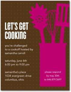 Cookoff-   From the kitchen of___________________________    Join me for an evening of fun and culinary delights on _________________at__________  You are on team ________________________ (Iron Chef or Challenger).  Please bring a______________________(appetizer, soup, salad, main dish or dessert).  The secret ingredient is______________________.  You will have ______ minutes to prepare your dish at the party to present to the judges.