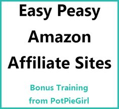 """Woo-Hoo!  PotPieGirl is offering her """"Easy Peasy Amazon Affiliate Sites"""" training for FREE.  Get your access code here."""