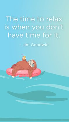 """""""The Time To Relax Is When You Don't Have Time For It."""" - Jim Goodwin #Quotes #Sayings #Relaxation Summer Quotes, Vacation Packages, Summer Travel, Travel Quotes, Have Time, Relax, Inspirational Quotes, Sayings, Vip"""