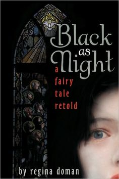 Black as Night: a Fairy Tale Retold ~ Regina Doman
