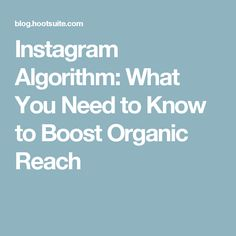 Instagram Algorithm: What You Need to Know to Boost Organic Reach