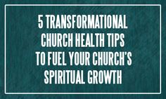Use these church health tips to increase the depth of your faith and build into your spiritual formation.