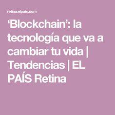 'Blockchain': la tecnología que va a cambiar tu vida | Tendencias | EL PAÍS Retina