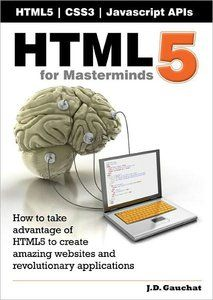 for Masterminds, Edition: How to take advantage of to create amazing websites and revolutionary applications: J D Gauchat: What Is Html, Kindle, Learn Html And Css, Html Tutorial, Learn Web Design, Amazing Websites, Computer Internet, Computer Programming, Computer Science