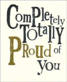 I love it when the people I love tell me that they're proud of me! Makes me feel good :)
