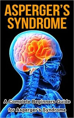 Aspergers: Aspergers Syndrome: A Complete Aspergers Syndrome Cure Guide (Aspergers, Aspergers Syndrome, Aspergers in Adults, Aspergers Kids, Aspergers and Relationships, Aspergers Syndrome in Adults) - Kindle edition by Dr. Tara Johnson. Health, Fitness & Dieting Kindle eBooks @ Amazon.com.