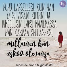 Cool Words, Wise Words, Learn Finnish, Enjoy Your Life, Powerful Words, Good Thoughts, Kids And Parenting, Life Is Good, Life Quotes