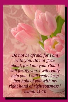 isaiah 4110 this scripture always reminds me that i am never alone whether it be good times or bad