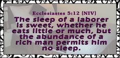 Ecclesiastes The sleep of the workingman is pleasant, whether he eats little or much. However the full stomach of the rich man does not allow him to sleep. Quotable Quotes, Bible Quotes, Ecclesiastes, Favorite Bible Verses, Daily Bible, Rich Man, Sleep, Internet, God
