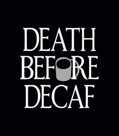 """Death Before Decaf"" black coffee t-shirt"