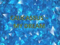 Caucassus - My Dream