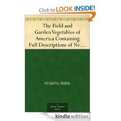 Free Kindle Book - The Field and Garden Vegetables of America Containing Full Descriptions of Nearly Eleven Hundred Species and Varietes; With Directions for Propagation,Culture and Use.