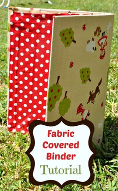 Fabric Covered Binder Tutorial - cover a beat up or torn binder with fabric - drop cloth or burlap would make a nice neutral for the cover, add label to spine.