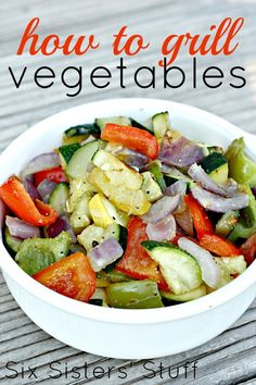 How to Grill Garden Vegetables (and my favorite recipe for them!) from SixSistersStuff.com. #vegetables #summer #grill