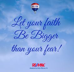 Let your faith be bigger than your fear!  #goforit #remax