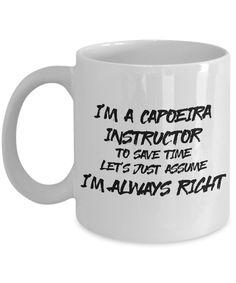 """Best """"I'm a Capoeira Instructor, I'm Always Right"""" Mug - White Ceramic Martial Arts Mug - 11oz or 15 oz Coffee Cup - Cocoa, Tea, Chocolate Mug"""