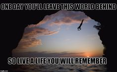 """""""One day you'll leave this world behind, so live a life you will remember"""" – Avicii - More at: http://quotespictures.net/21853/one-day-youll-leave-this-world-behind-so-live-a-life-you-will-remember-avicii"""