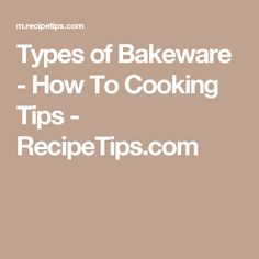 Types of Bakeware - How To Cooking Tips - RecipeTips.com