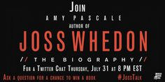 Want to win a copy of Joss Whedon: The Biography? Join me for a #JossTalk Twitter chat on Thursday, July 31 at 8p EST!   #JossWhedon #Buffy #Angel #Firefly #Dollhouse #TheAvengers #Books #YayFreeThings