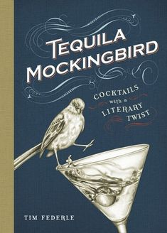 tequila-mockingbird-cocktails-with-a-literary-twist-by-tim-federle http://www.bookscrolling.com/best-cocktail-bartender-books/