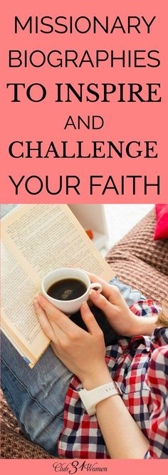 Reading missionary biographies can be life changing and really challenge us in our faith. I hope these stories can whet your appetite for a deeper faith. via /Club31Women/