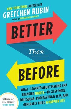 Better Than Before: Mastering the Habits of Our Everyday Lives, by Gretchen Rubin Motivational Books, Inspirational Books, Books You Should Read, Books To Read, Reading Lists, Book Lists, Reading Goals, Reading Library, Happy Reading
