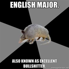 haha, its true. the problem is the English professors were once English majors themselves. They're onto us.