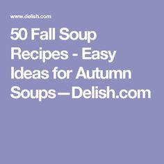 50 Fall Soup Recipes - Easy Ideas for Autumn Soups—Delish.com