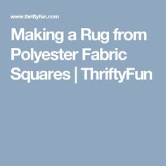 Making a Rug from Polyester Fabric Squares | ThriftyFun