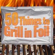 50 Things to Grill in Foil from Food Network - you won't believe everything you can cook on the grill!