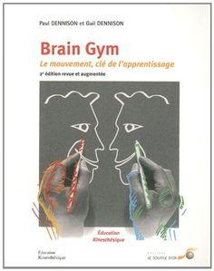 Brain Gym : Le mouvement : clé de l'apprentissage - Gail Dennison, Paul Dennison, Véronique Campillo, Paul Landon - Livres