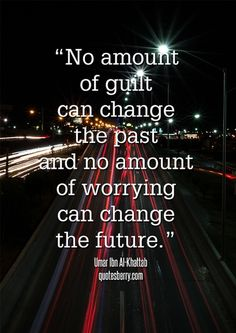 """""""No amount of guilt can change the past, and no amount of worrying can change the future."""" - Umar Ibn Al-Khattaab #quotes 