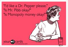 this one is for my husband!!! Dr Pepper is the real thing AND it doesn't have a period!!!