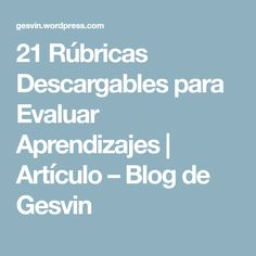 21 Rúbricas Descargables para Evaluar Aprendizajes   Artículo – Blog de Gesvin Classroom Management, Investing, Teacher, App, How To Plan, Learning, School, Blog, English