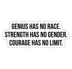 Genius has no race Strength has no gender Courage has no limit / Hey Redbubble friends! Let's get social! / Check out the links ❤️ Like & #Followme #MadEDesigns / www.etsy.com/shop/MadEDesignsStudio / www.zazzle.com/MadEDesigns  Zazzle  / www.instagram.com/madedesignsstudio / www.facebook.com/MadEDesignsStudio / www.pinterest.com/madedesigns / www.twitter.com/MadEDesignsStud / www.madedesigns.pol...